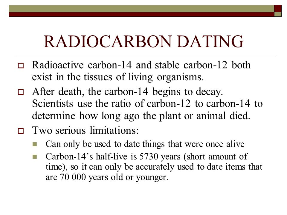 Radiocarbon dating can be used to date relatively recent events because